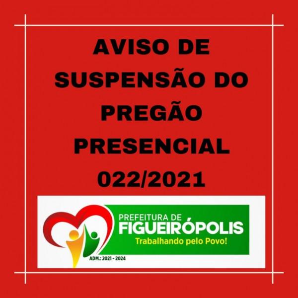 AVISO DE SUSPENSÃO DO PREGÃO PRESENCIAL 022/2021
